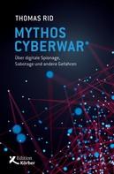 Thomas Rid: Mythos Cyberwar