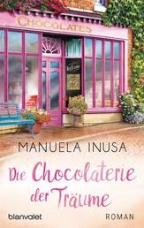 Die Chocolaterie der Träume - Roman