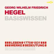Georg Friedrich Wilhelm Hegel (1770-1831) Basiswissen - Leben, Werk, Bedeutung (Ungekürzt)