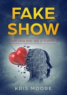 Kris Moore: Fake Show