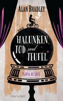 Alan Bradley: Flavia de Luce 3 - Halunken, Tod und Teufel ★★★★