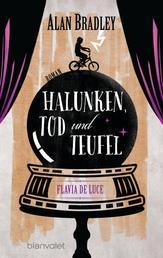 Flavia de Luce 3 - Halunken, Tod und Teufel - Roman