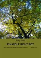 Tony Bard: EIN WOLF SIEHT ROT