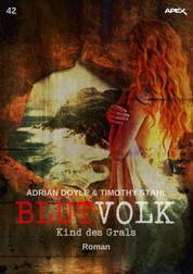 BLUTVOLK, Band 42: KIND DES GRALS - Die große Vampir-Saga von Adrian Doyle & Timothy Stahl