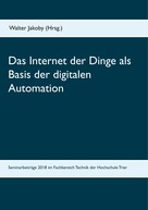 Walter Jakoby: Das Internet der Dinge als Basis der digitalen Automation