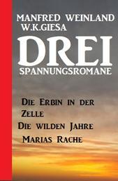 Drei Spannungsromane: Die Erbin in der Zelle / Die wilden Jahre / Marias Rache