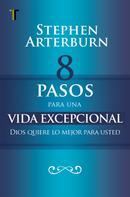 Stephen Arterburn: 8 pasos para una vida excepcional