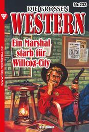 Die großen Western 233 - Ein Marshal starb für Willcox-City