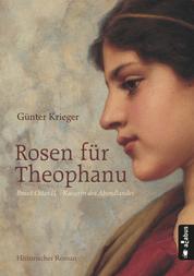 Rosen für Theophanu. Braut Ottos II. - Kaiserin des Abendlandes - Historischer Roman