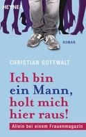Christian Gottwalt: Ich bin ein Mann, holt mich hier raus ★★