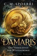 C. M. Spoerri: Damaris (Band 3): Das Vermächtnis der Wüstenzwerge ★★★★