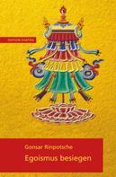 Rinpotche Gonsar: Egoismus besiegen