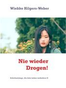 Wiebke Hilgers-Weber: Nie wieder Drogen!