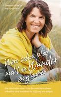 Simone Heintze: Wäre schön blöd, nicht an Wunder zu glauben ★★★★