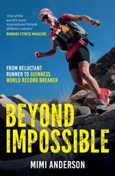Beyond Impossible - From Reluctant Runner to Guinness World Record Breaker