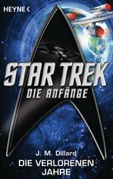 Star Trek - Die Anfänge: Die verlorenen Jahre - Roman