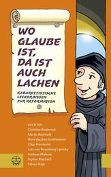 Wo Glaube ist, da ist auch Lachen - Kabarettistische Leckerbissen zur Reformation