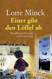 Einer gibt den Löffel ab - Eine Ruhrpott-Krimödie mit Loretta Luchs