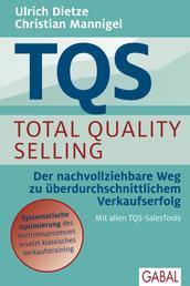 TQS Total Quality Selling - Der nachvollziehbare Weg zu überdurchschnittlichem Verkaufserfolg