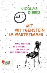 Mit Wittgenstein im Wartezimmer - und weitere 11 Denker, die uns die Zeit verkürzen