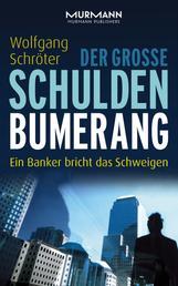 Der große Schulden-Bumerang - Ein Banker bricht das Schweigen