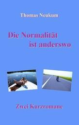 Die Normalität ist anderswo - Zwei Kurzromane