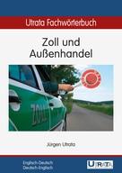 Jürgen Utrata: Utrata Fachwörterbuch: Zoll und Außenhandel Englisch-Deutsch ★★★★★