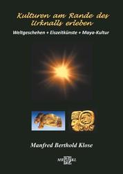 Kulturen am Rande des Urknalls erleben - Weltgeschehen + Eiszeitkünste + Maya-Kultur