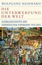 Die Unterwerfung der Welt - Globalgeschichte der europäischen Expansion 1415-2015