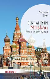 Ein Jahr in Moskau - Reise in den Alltag