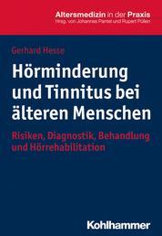 Hörminderung und Tinnitus bei älteren Menschen - Risiken, Diagnostik, Behandlung und Hörrehabilitation