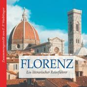 Florenz - Ein literarischer Reiseführer (Ungekürzt)