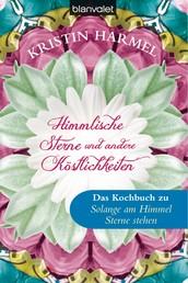 """Himmlische Sterne und andere Köstlichkeiten - Das Kochbuch zu """"Solange am Himmel Sterne stehen"""""""