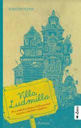 Villa Ludmilla - Was wirklich in Brunos Keller geschah und wie es die Welt veränderte
