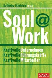 Soul@Work - Kraftvolle Unternehmen. Kraftvolle Führungskräfte. Kraftvolle Mitarbeiter
