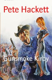 Gunsmoke Kirby - Ein Pete Hackett Western