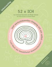 52 x ICH - Praxisbuch - Praxisbuch zum wertschätzenden Umgang mit mir selbst auf Basis der Gewaltfreien Kommunikation