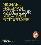 Michael Freeman: 50 Wege zur kreativen Fotografie ★★★★★
