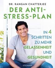 Der Anti-Stress-Plan - In 4 Schritten zu mehr Gelassenheit und Gesundheit