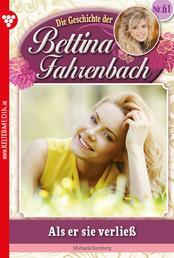 Bettina Fahrenbach 61 – Liebesroman - Als er sie verließ