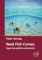 Peter Herwig: Next Fish Comes