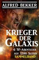 Alfred Bekker: Sammelband 6 SF-Abenteuer: Krieger der Galaxis