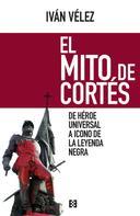Iván Vélez: El mito de Cortés