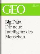 GEO Magazin: Big Data: Die neue Intelligenz des Menschen (GEO eBook) ★★★★