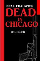 Neal Chadwick: Dead in Chicago: Thriller