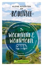 Wochenend und Wohnmobil. Kleine Auszeiten am Bodensee. - Die besten Camping- und Stellplätze, alle Highlights und Aktivitäten.