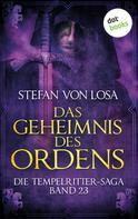 Stefan von Losa: Das Geheimnis des Ordens - Die Tempelritter-Saga: Band 23 ★★★
