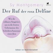 Der Ruf der rosa Delfine - Wie die schlauen Säugetiere uns in die letzten Geheimnisse des bedrohten Amazonas einweihen