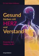 Dr.-Ing. Karl-Heinz Hellmann: Gesund bleiben mit HERZ und Verstand
