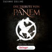 Die Tribute von Panem. Tödliche Spiele - Ungekürzte Lesung